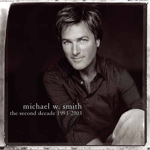 Play & Download The Second Decade 1993-2003 by Michael W. Smith | Napster