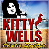 Play & Download Country Spotlight by Kitty Wells | Napster