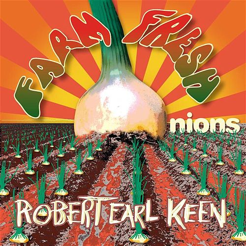 Play & Download Farm Fresh Onions by Robert Earl Keen | Napster