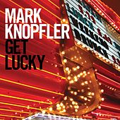 Play & Download Get Lucky by Mark Knopfler | Napster