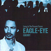 Play & Download Living In The Present Future by Eagle-Eye Cherry | Napster
