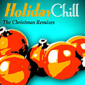 Play & Download Holiday Chill - The Christmas Remixes by Various Artists | Napster