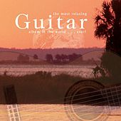 Play & Download The Most Relaxing Guitar Album In The World... Ever! by Various Artists | Napster