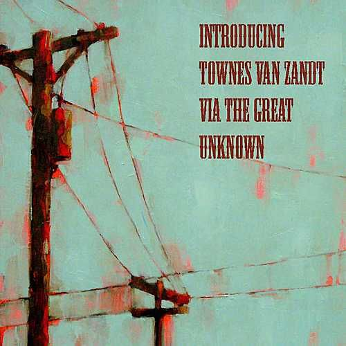 Introducing Townes Van Zandt Via The Great Unknown von Various Artists
