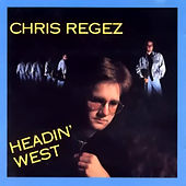 Play & Download Headin' West by Chris Regez | Napster