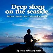 Play & Download Deep Sleep On the Seaside by Best Relaxing Music | Napster