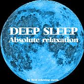 Play & Download Deep Sleep and Absolute Relaxation by Best Relaxing Music | Napster
