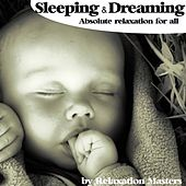 Play & Download Sleeping and Dreaming Absolute Relaxation for All (baby for Example) by Relaxation Masters | Napster