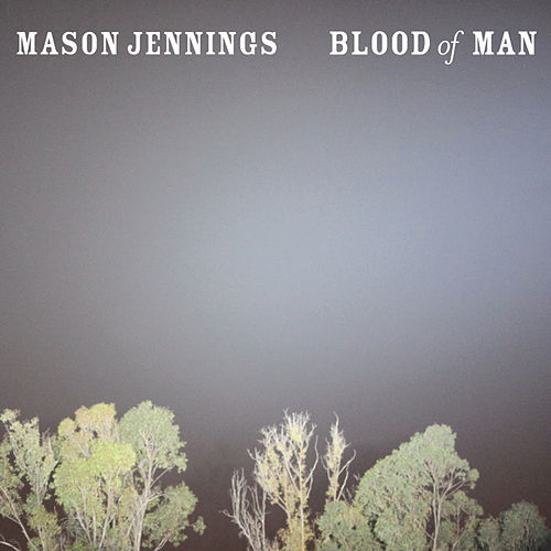 Play & Download Blood Of Man by Mason Jennings | Napster