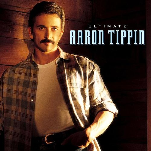 Ultimate Aaron Tippin by Aaron Tippin