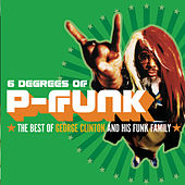 6 Degrees Of P-Funk: The Best Of George Clinton... by George Clinton