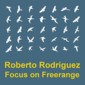 Play & Download Focus On : Freerange Roberto Rodriguez by Various Artists | Napster