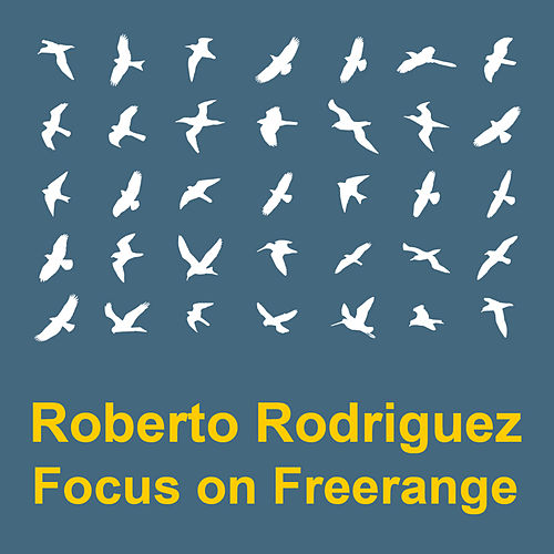 Focus On : Freerange Roberto Rodriguez by Various Artists
