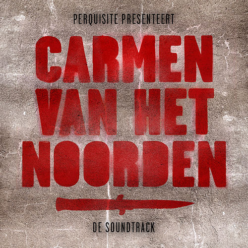 Play & Download Carmen van het Noorden: De Soundtrack by Various Artists | Napster