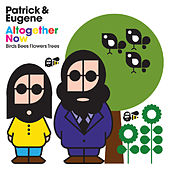 Play & Download Altogther Now (Birds Bees Flowers Trees) by Patrick & Eugene | Napster