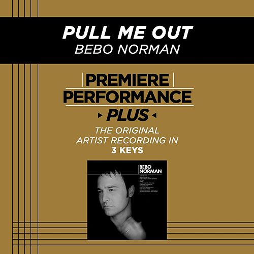 Play & Download Pull Me Out (Premiere Performance Plus Track) by Bebo Norman | Napster