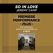 So In Love (Premiere Performance Plus Track) by Jeremy Camp