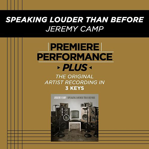 Speaking Louder Than Before (Premiere Performance Plus Track) by Jeremy Camp
