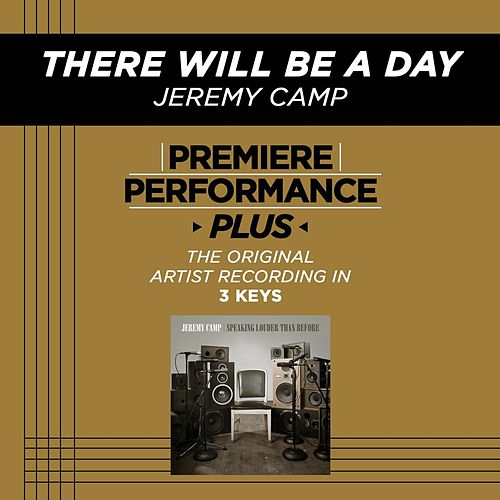 Play & Download There Will Be A Day (Premiere Performance Plus Track) by Jeremy Camp | Napster