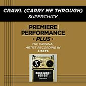Play & Download Crawl (Carry Me Through) (Premiere Performance Plus Track) by Superchick | Napster