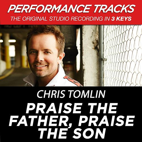 Play & Download Praise The Father, Praise The Son (Premiere Performance Plus Track) by Chris Tomlin | Napster