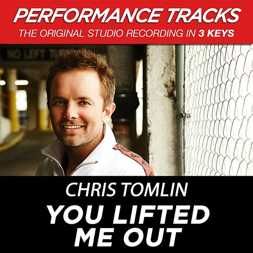 Play & Download You Lifted Me Out (Premiere Performance Plus Track) by Chris Tomlin | Napster