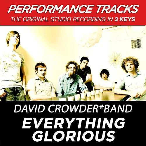 Everything Glorious (Premiere Performance Plus Track) by David Crowder Band