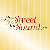 Play & Download How Sweet The Sound by Various Artists | Napster