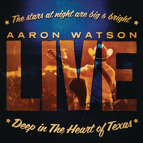 Deep In The Heart Of Texas: Aaron Watson Live by Aaron Watson