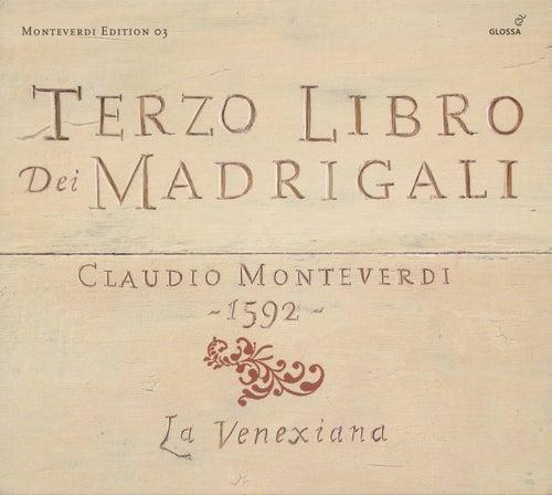 MONTEVERDI, C.: Madrigals, Book 3 (Il Terzo Libro de' Madrigali, 1592) (La Venexiana) by La Venexiana