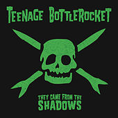 Play & Download They Came From The Shadows by Teenage Bottlerocket | Napster