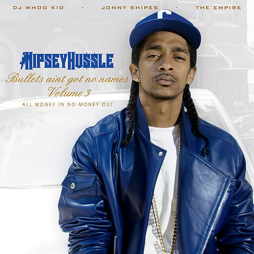 Play & Download Bullets Aint Got No Name Vol. 3 by Nipsey Hussle | Napster