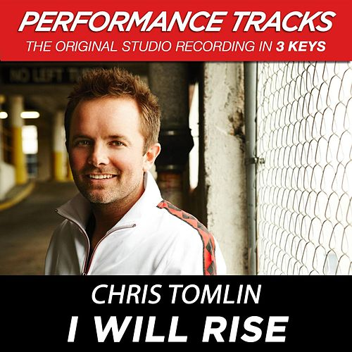 Play & Download I Will Rise (Premiere Performance Plus Track) by Chris Tomlin | Napster