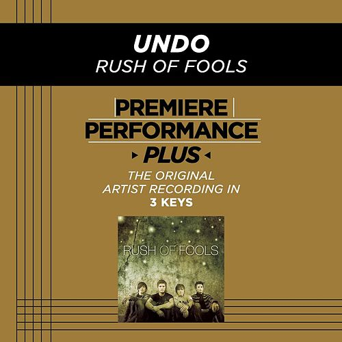 Undo (Premiere Performance Plus Track) by Rush Of Fools