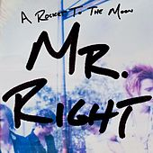 Mr. Right by A Rocket To The Moon