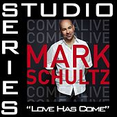Love Has Come [Studio Series Performance Track] by Mark Schultz