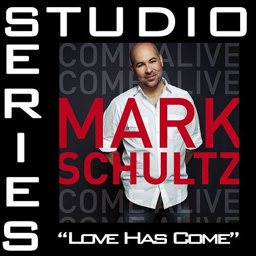 Play & Download Love Has Come [Studio Series Performance Track] by Mark Schultz | Napster