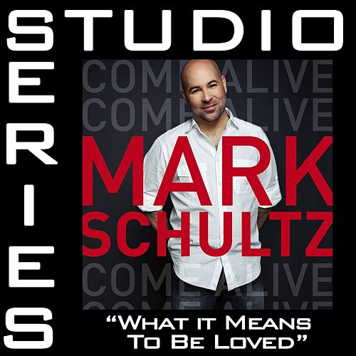 Play & Download What It Means To Be Loved [Studio Series Performance Track] by Mark Schultz | Napster