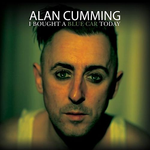 I Bought A Blue Car Today by Alan Cumming
