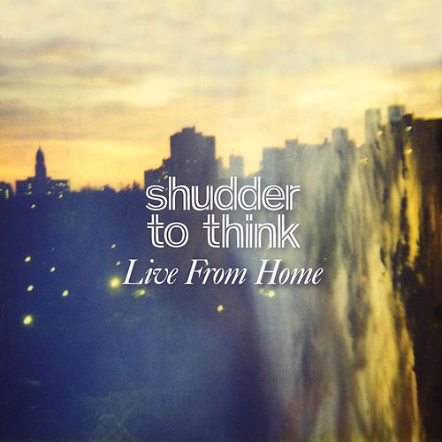 Play & Download Live From Home by Shudder To Think | Napster