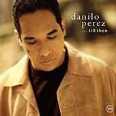 Play & Download ...Till Then by Danilo Perez | Napster