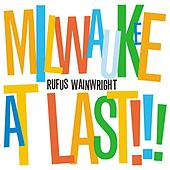 Milwaukee At Last!!! by Rufus Wainwright