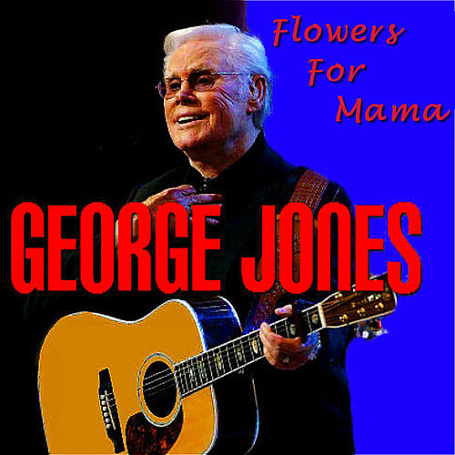 Play & Download Flowers for Mama by George Jones | Napster