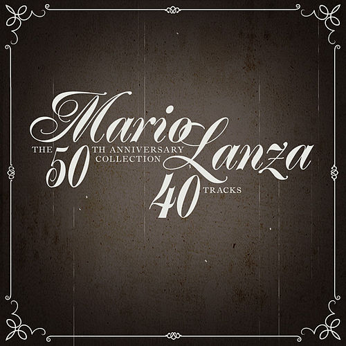 Mario Lanza: The 50th Anniversary Collection - 40 Tracks! by Mario Lanza