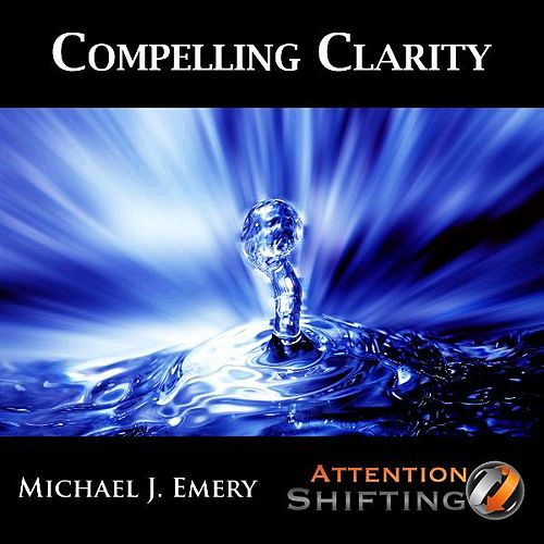 Compelling Clarity - Nlp and Ericksonian Hypnosis for Creating Clarity Regarding Important Situations by Michael J. Emery