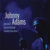 Good Morning Heartache by Johnny Adams