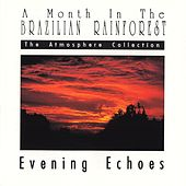 Play & Download A Month In The Brazilian Rainforest: Evening Echoes by The Atmosphere Collection | Napster