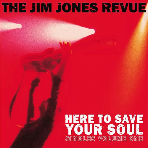 Here to Save Your Soul by The Jim Jones Revue