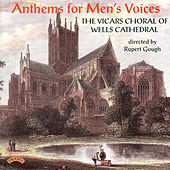 Play & Download Anthems for Men's Voices by The Vicars Choral of Wells Cathedral, Rupert Gough, Jeremy Rouse | Napster