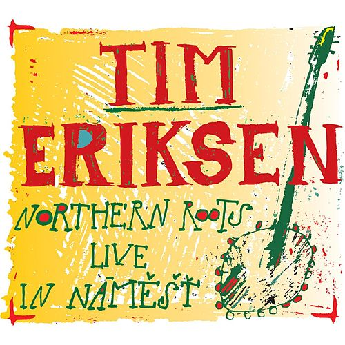 Play & Download Northern Roots Live In Náměšť by Tim Eriksen | Napster